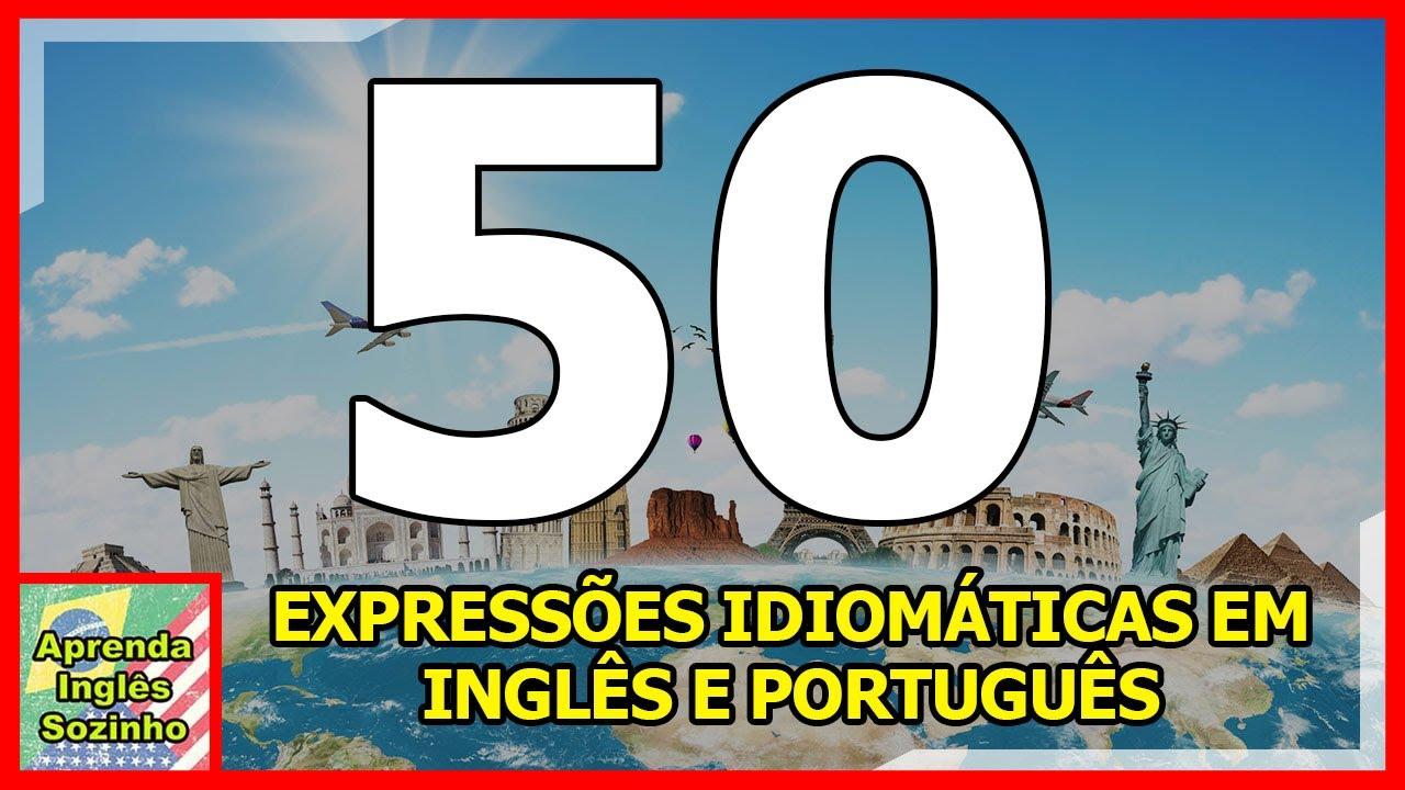50 EXPRESSÕES IDIOMÁTICAS EM INGLÊS E PORTUGUÊS - English Idioms