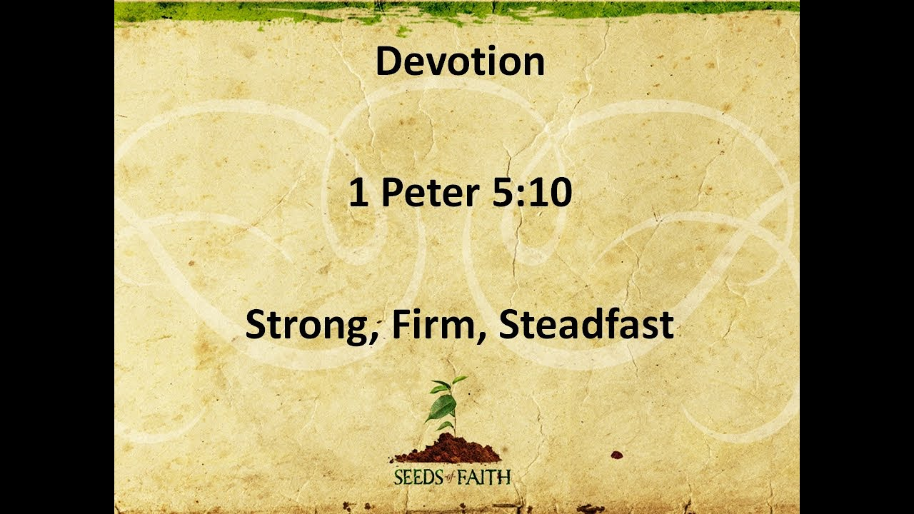 June 24, 2020  1Peter 5:10  Strong, Firm, Steadfast