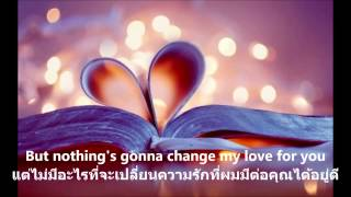 Repeat youtube video [แปลไทย]Nothing gonna change my love for you westlife translate by Jilwalee