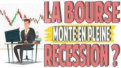 La Bourse Monte En Pleine Récession ? Analyse Economique et Financière !