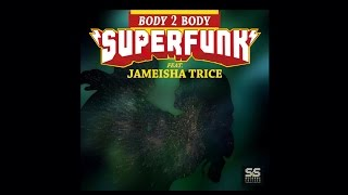 OUT NOW: Superfunk feat. Jameisha Trice - Body 2 Body