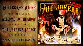 "The Jokerr - ""Better Off Alone"" (Welcome To The Show) HQ Official"