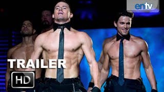 Magic Mike Official Trailer [HD]: Channing Tatum Is A Stripper, Olivia Munn and More: ENTV