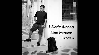 JAY CHUA Cover 蔡戔倡 / 蔡尖倡 - I Don't Wanna Live Forever (Acoustic) Zayn
