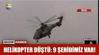 Helikopter düştü: 9 şehidimiz var!