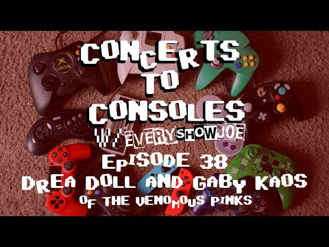 Concerts To Consoles: Episode 38 - Drea Doll and Gaby Kaos