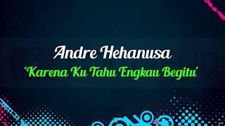 Video Andre Hehanusa - Karena Ku Tahu Engkau Begitu Video Lirik download MP3, 3GP, MP4, WEBM, AVI, FLV Januari 2018