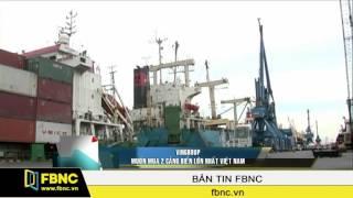 VinGroup muốn mua 2 cảng biển lớn nhất Việt Nam