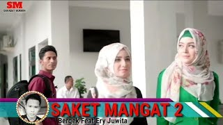 Saket Mangat 2 (Bergek feat Ery Juwita) by SM.mp4
