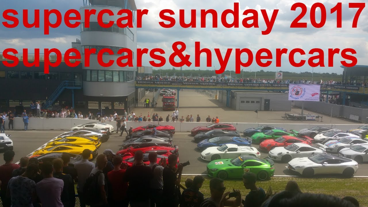 Supercar Sunday Assen Supercars And Hypercars Showcase Youtube