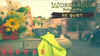 Workaholix - So Quiet ft. Witty (Audio)
