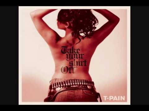 T-Pain - Take Your Shirt Off With Lyrics And Free HQ MP3  Download Link! (explicit) mp3
