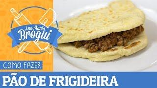 COMO FAZER PÃO DE FRIGIDEIRA (TIPO RAP 10)   Receitas que brilham   Ana Maria Brogui #278