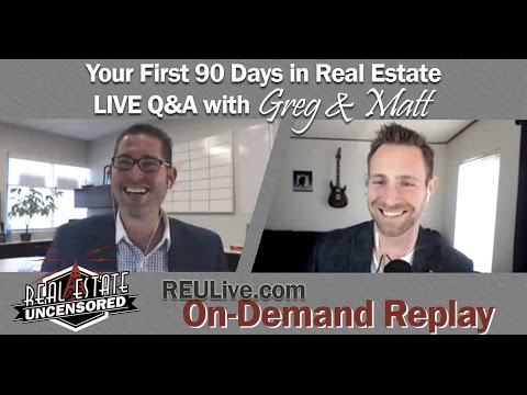 First 90 Days in Real Estate Q&A with Greg and Matt