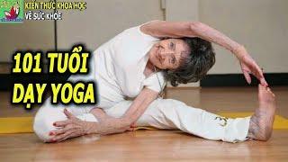 Huấn luyện viên Yoga lớn tuổi nhất thế giới chia sẻ 7 bí quyết sống khỏe