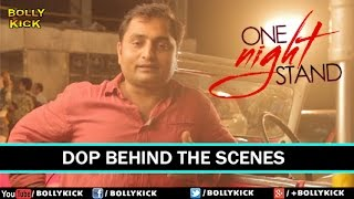 One Night Stand Hindi Movies 2017 | Sunny Leone | Tanuj Virwani | DOP Behind The Scenes