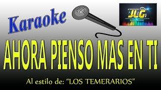 AHORA PIENSO MAS EN TI -Karaoke- Los Temerarios