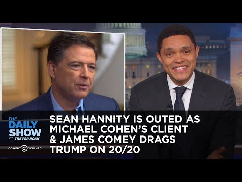 Sean Hannity Is Outed as Michael Cohen's Client & James Comey Drags Trump on 20/20 | The Daily Show