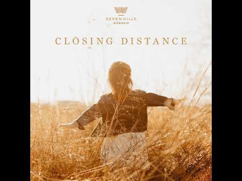 7 Hills Worship - Closing Distance | Zkrátit vzdálenost
