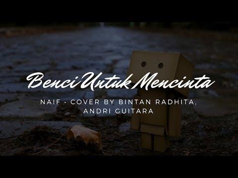Benci Untuk Mencinta (Naif) Cover By Bintan Radhita, Andri Guitara - Lirik