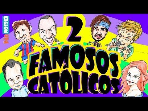 FAMOSOS CATÓLICOS / pt 2 - TOP NOSSO