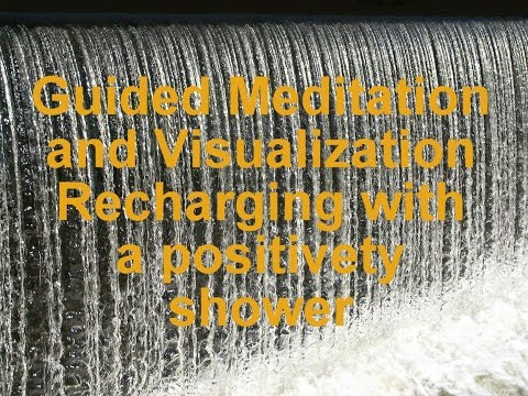 Guided Meditation and Visualization - Recharging with a positivety shower