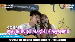 Download MASIH DISINI MASIH DENGANMU - GOLIATH (LIRIK) COVER BY NABILA MAHARANI FT. TRI SUAKA - MENOEWA KOPI