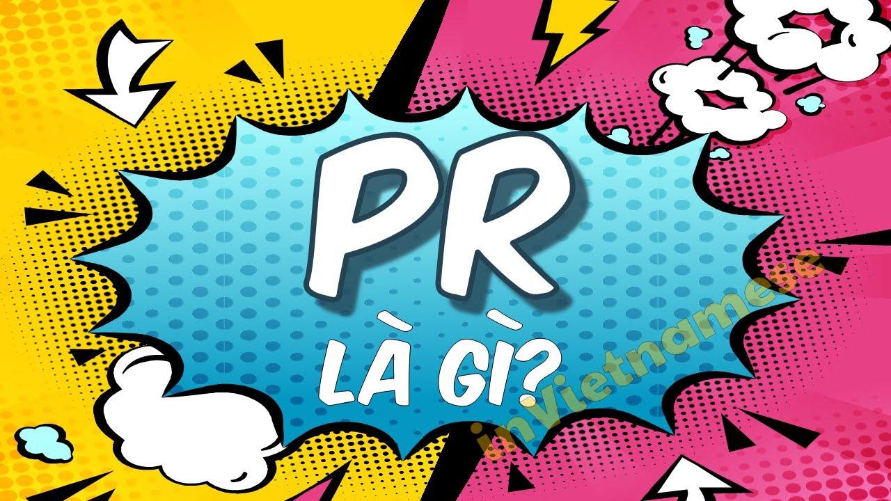 pr là gì trên facebook? Giải thích vé pr, pr hộ, pr dùm có nghĩa gì trong marketing và fb messenger.