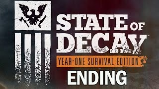 State of Decay: Year One Survival Edition ENDING - Gameplay Walkthrough