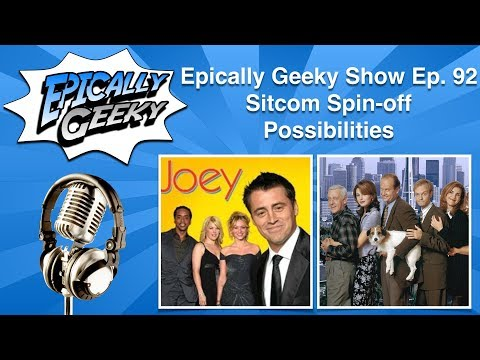 Epically Geeky Show Ep 92 - Sitcom Spin-off Possibilities