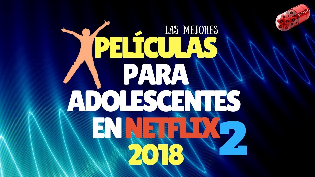 Peliculas Para Adolescentes Netflix 2018 2 Recomendaciones Youtube