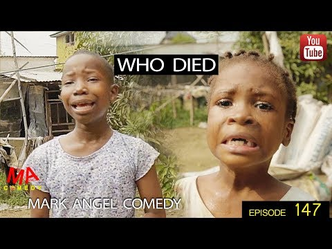 COMEDY- Mark Angel comedy - WHO DIED ( Watch and download)