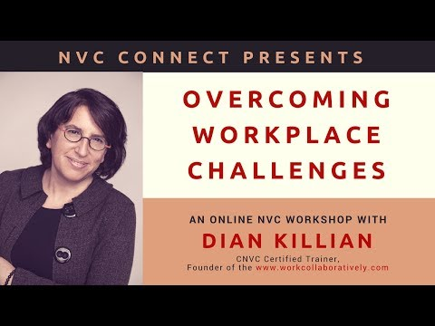 """Overcoming Workplace Challenges"" using Nonviolent Communication by Dian Killian"