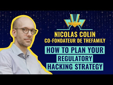 """""""How to Plan your Regulatory Hacking Strategy"""" by Nicolas Colin, Cofounder @TheFamily"""