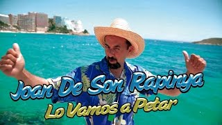 Joan De Son Rapinya - Lo Vamos a Petar  (La Cancion Del Verano / Official Video)