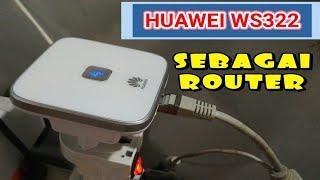 TUTORIAL HUAWEI WS322 SEBAGAI ROUTER - GAMPANG GAN !!!