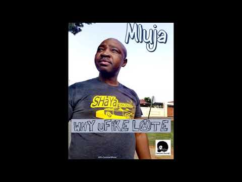 Mluja - Why UFike Late (Afro Central Mix)
