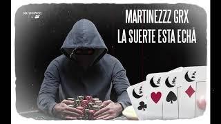 MARTINEZZZ GRX - LA SUERTE ESTA ECHÁ