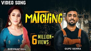 Matching : Gupz Sehra (Official Video) Shehnaz Gill | Latest Punjabi Song 2019 | New Punjabi Song