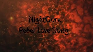 NightCore - Rebel Love Song