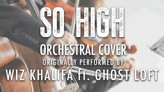 """""""SO HIGH"""" BY WIZ KHALIFA ft. GHOST LOFT (ORCHESTRAL COVER TRIBUTE) - SYMPHONIC POP"""
