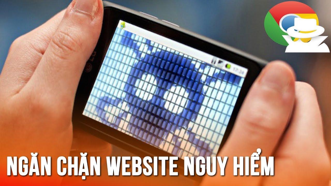 Cách chặn website nguy hiểm đến điện thoại của bạn