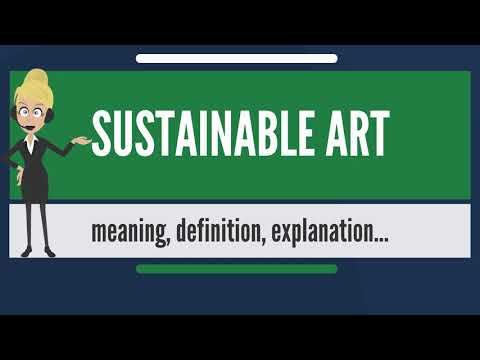 What is SUSTAINABLE ART? What does SUSTAINABLE ART mean? SUSTAINABLE ART meaning & explanation