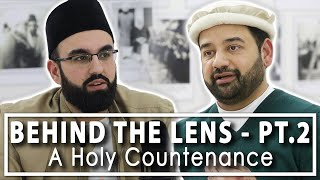 Behind the Lens - Pt. 2 - A Holy Countenance