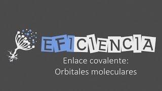 ENLACE COVALENTE: TEORÍA DE ORBITALES MOLECULARES Molécula Orbital de Enlace Orbital Antienlazante