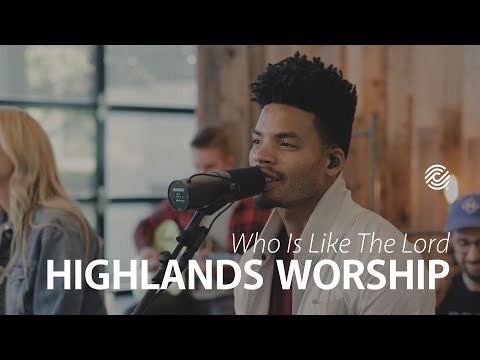 Who Is Like The Lord - Highlands Worship