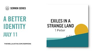 1 Peter: Exiles in a Strange Land - A Better Identity