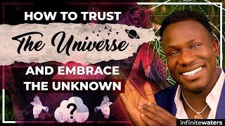 How to Trust the Universe and Embrace the Unknown
