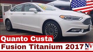 Ford Fusion 2017 Titanium - Top - Quanto Custa nos Estados Unidos