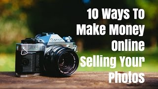 10 ways to make money online selling your photos whether you're a professional, amateur, hobbyist, or someone with some smartphone images. - http://selfmades...